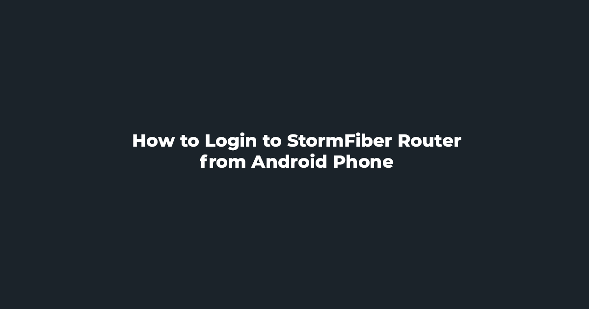Login to StormFiber Router from Android Phone